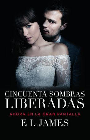 Cincuenta Sombras Liberadas Movie Tie In By E L James 9780525436348 Penguinrandomhouse Com Books Fifty Shades Fifty Shades Freed Free Movies