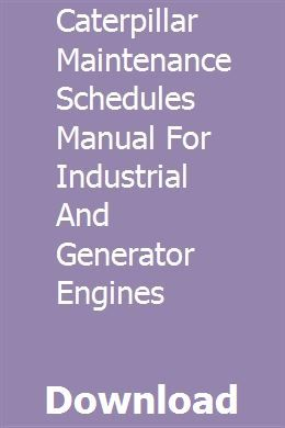 Caterpillar Maintenance Schedules Manual For Industrial And
