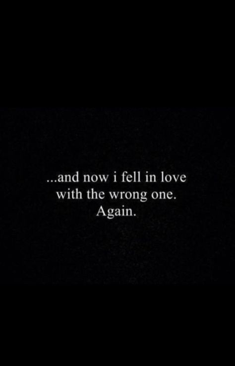 And now I fell in love with the wrong one. Again.