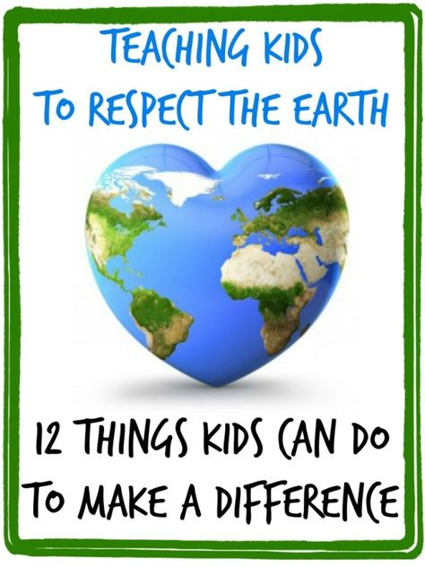 Teach children to respect the Earth. Ways kids can make a difference by Teach Beside Me on ALLterNATIVElearning