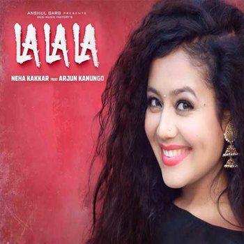 La La La Neha Kakkar Ft Arjun Kanungo 2018 Mp3 Audio Song La La La Neha Kakkar Ft Arjun Kanungo 2018 Song Downlo Audio Songs Bollywood Movie Songs Songs
