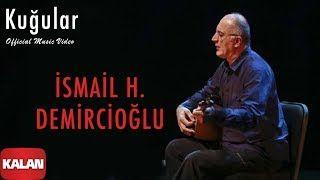 Ismail H Demircioglu Kugular Mp3 Indir Ismailhdemircioglu Kugular Yeni Muzik Muzik Sarkilar