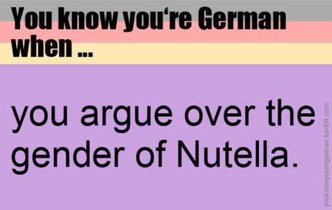 (Submitted by whatever-lion)Even though Nutella has no gender in the German language.. :-)