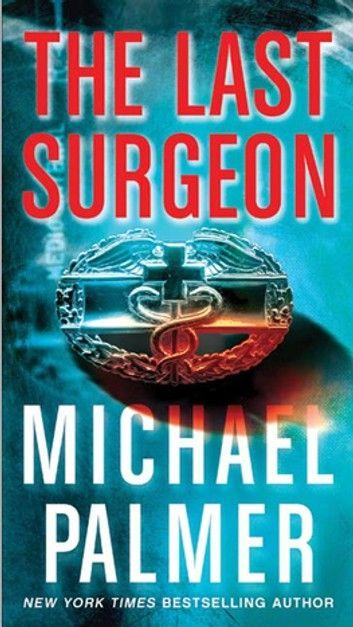 The Last Surgeon Ebook By Michael Palmer Rakuten Kobo Books Surgeon Novels