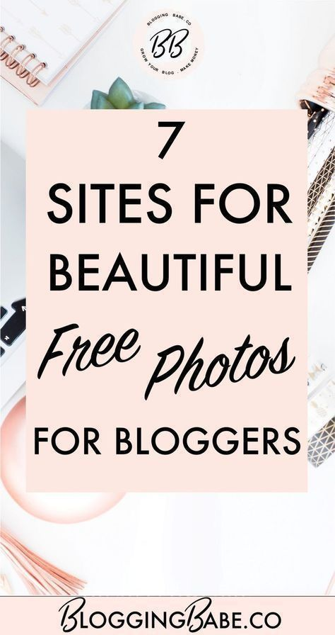 The Top 7 Sites To Find Beautiful Free Photos For Your Blog | Blogging Babe