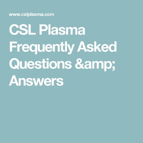 Csl Plasma Frequently Asked Questions Amp Answers Tips Frequently Asked Questions Hints