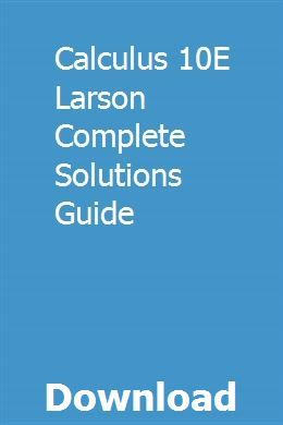 Calculus 10e Larson Complete Solutions Guide Calculus Solutions Business Education