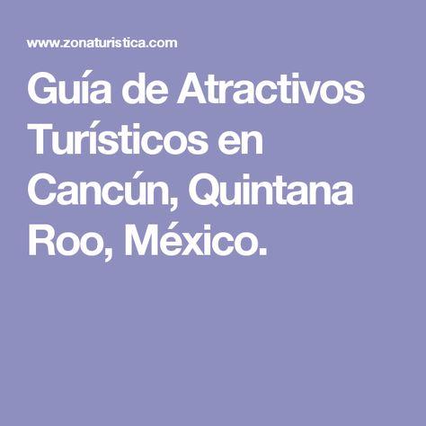 Guía de Atractivos Turísticos en Cancún, Quintana Roo, México.