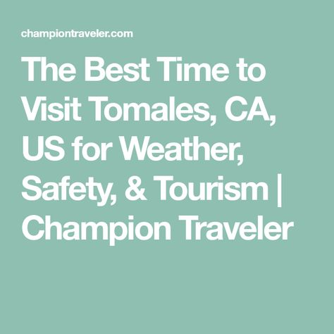 The Best Time to Visit Tomales, CA, US for Weather, Safety,  Tourism | Champion Traveler