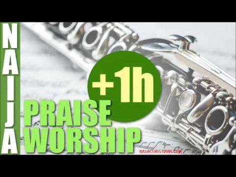 1h Praise worship Mix Gospel Song Nigeria Africa
