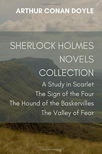 Read Download Sherlock Holmes Novels Collection A Study In Scarlet The Sign Of The Four The Hound Of The Baskervilles A Study In Scarlet Valley Of Fear Novels