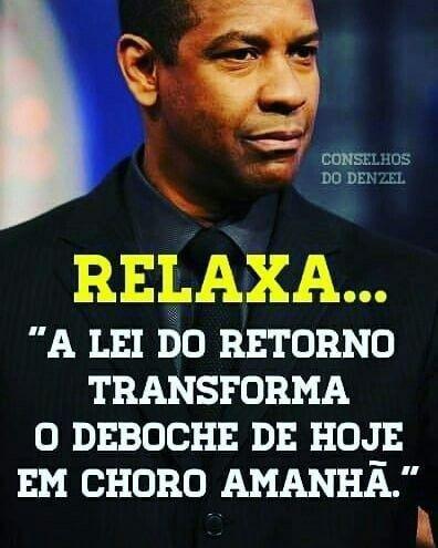 Relaxa A Lei Do Retorno Transformá O Deboche De Hoje Em