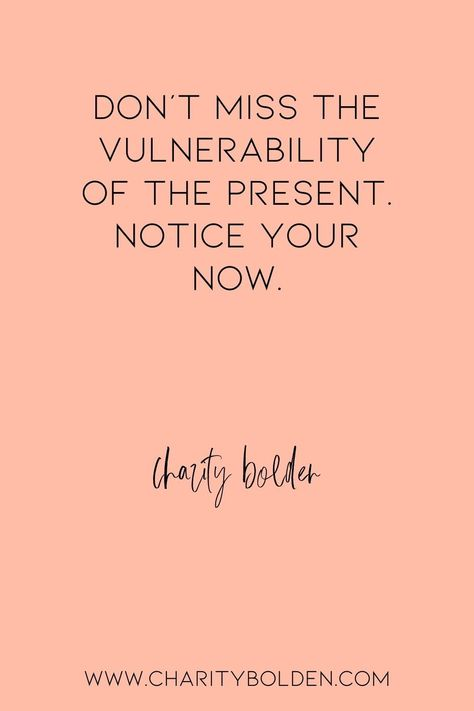 The present moment is vulnerable but powerful. Click for more at www.charitybolden.com for topics like: joy, waiting, prayer, spiritual formation, growth, God, identity and soul care.#spiritualjourney #spiritualgrowthquotes #journeyquote #waitingquotes #godishealer #griefquotes #griefjourney #godsvoice #hopequote #godquote #godslove #healingspace #listenforgod #bestillandknow #godsvoice #bestill #vulnerabilityquote#stillnessquotes #mentalhealth #quietyourlife #slowdownquote #presentmoment