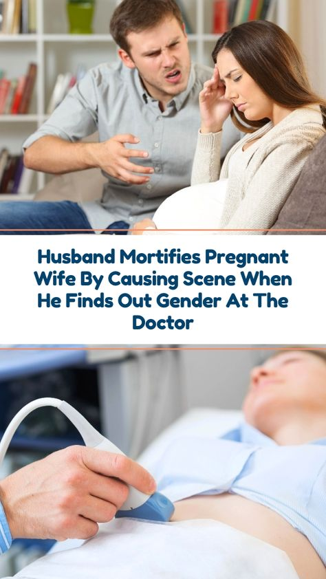 Husband Mortifies Pregnant Wife By Causing Scene When He Finds Out Gender At The Doctor A mother-to-be is mortified after her husband came with her to an ultrasound appointment and had a major problem when he discovered the gender.