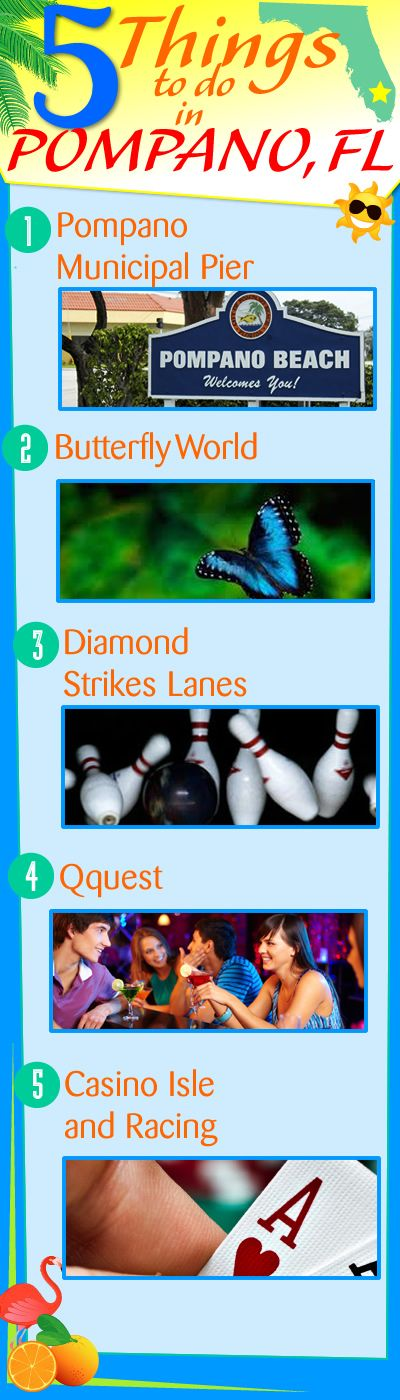 5 things to do in POMPANO BEACH 1. Casino Isle and Racing, 2. Qquest, 3. Diamond Strikes Lanes, 4. Butterfly World, 5. Pompano Municipal Pier. #pompanobeach #pompanobeachfl #southfla http://www.waterfront-properties.com/blog/5-things-to-do-in-pompano-beach-fl.html