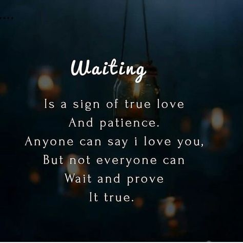 Waiting is a sign of true love and patience love love quotes quotes quote patience true love quotes love images love pic love pic images love.pic love.pics