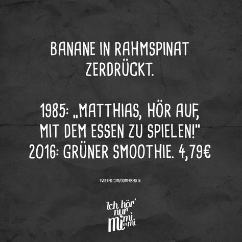 """Banane im Rahmspinat zerdrückt. 1985: """"Matthias, hör auf, mit dem essen zu spielen!"""" 2016: Grüner Smoothie. 4,79€ - VISUAL STATEMENTS®"""