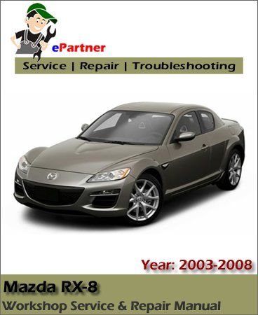 Mazda Rx8 Rx 8 Service Repair Manual 2003 2008 Automotive Service Repair Manual Repair Manuals Mazda Repair