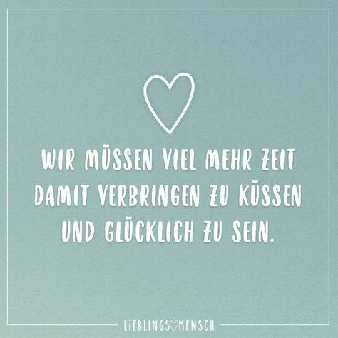 Visual Statements®️️️  Wir müssen viel mehr Zeit damit verbringen zu küssen und glücklich zu sein. Sprüche / Zitate / Quotes / Leben / Freundschaft / Beziehung / Liebe / Familie / tiefgründig / lustig / schön / nachdenken