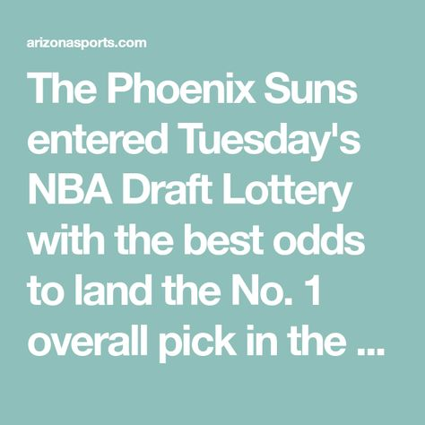 The Phoenix Suns entered Tuesday's NBA Draft Lottery with the best