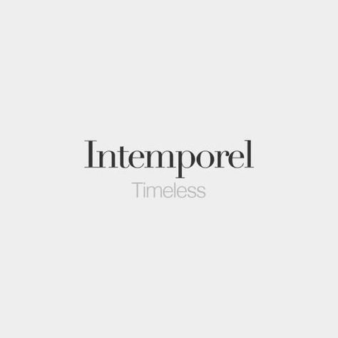 Intemporel (feminine: intemporelle) Timeless /ɛ.