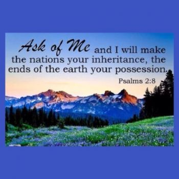 Psalm 2:8 Ask of me, and I shall give thee the heathen for thine inheritance, and the uttermost | Psalms, Bible, Psalm 2