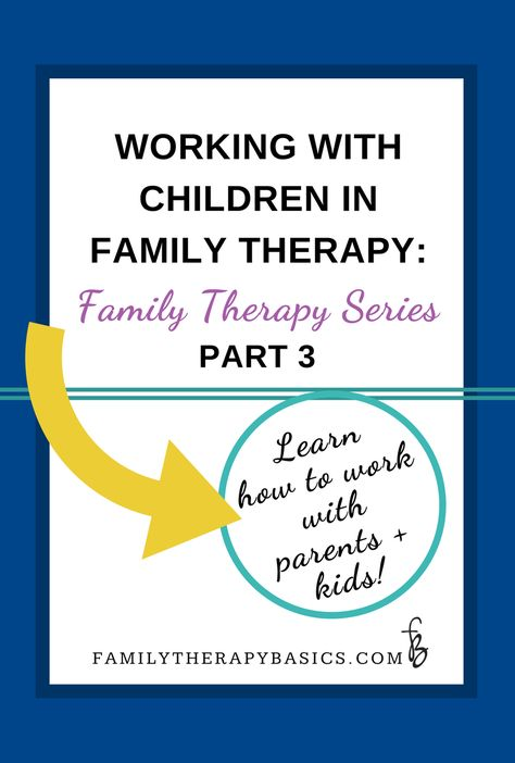 Children in Family Therapy: Family Therapy Series, Part 3 — Family Therapy Basics