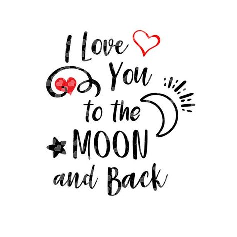 I Love you to the Moon and Back svg cut file - Valentine  **Personal or Small Business Use Only**   *If another file extension is needed feel free to email me. Silhouette extensions are not available but upon request I can send a dxf file which will open in basic Studio. **