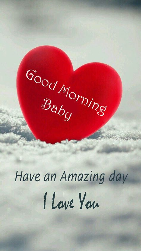 Good Morning Love Baby, Have a amazing day, I love you.