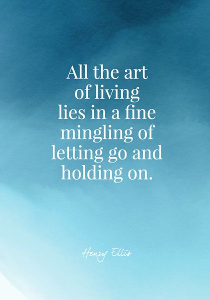 All the art of living lies in a fine mingling of letting go and holding on. - Henry Ellis - Quotes On Change - Photos