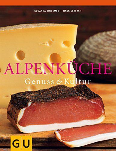 Alpenk Che Genuss Und Kultur Gu F R Die Sinne Genuss Und Alpenk Che Genuss Kuche Kultur