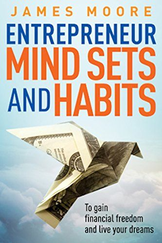 Entrepreneur Mindsets And Habits To Gain Financial Freedom And Live Your Dreams Business Money Power Mindset Elon Financial Freedom Dream Business Habits
