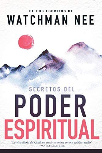 Secretos Del Poder Espiritual De Los Escritos De Watchman Nee H Watchman Nee Spiritual Power Watchman Nee Books