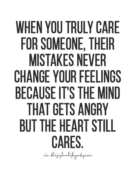 Yaaa If U Truly Care For Someone Little Things Won T Get To U Because U Care For Them So Much That They Can T Do Anything Wisdom Quotes True Quotes Life Quotes