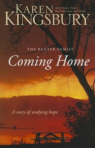Pdf Download Coming Home By Karen Kingsbury Free Epub Karen Kingsbury Books Karen Kingsbury Baxter Family