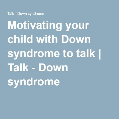 Motivating your child with Down syndrome to talk | Talk - Down syndrome