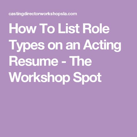 How To List Role Types on an Acting Resume - The Workshop Spot - resume workshop