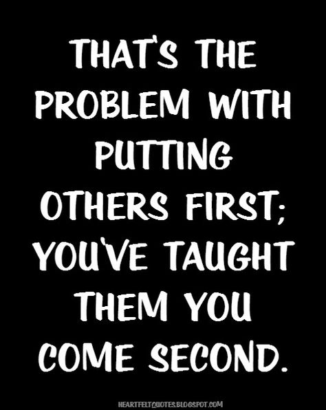 That's the problem with putting others first..