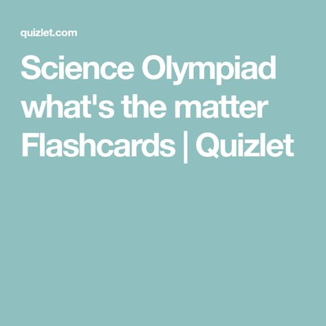 Science Olympiad what's the matter Flashcards | Quizlet ...