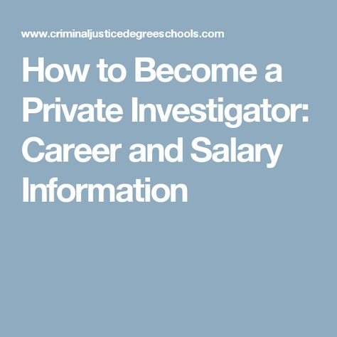 How To Become A Private Investigator Career And Salary Information Become A Private Investigator Private Investigator Criminal Justice Careers