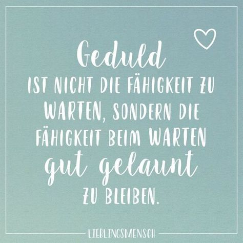 Geduld ist nicht die Fähigkit zu warten, sondern die Fähigkeit beim Warten gut gelaunt zu bleiben. #freunde #friends #freundschaft #leben #menschen #love #liebe #spruch #sprüche #geduld #fähigkeit #gutgelaunt