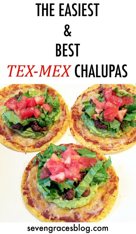 Seven Graces: Currently Confessing   Vol. 29...the One with the Chalupas Recipe. Easiest & Best Chalupa / Tostada Recipe