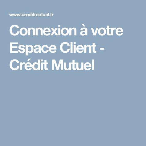 Connexion A Votre Espace Client Credit Mutuel Espace Client