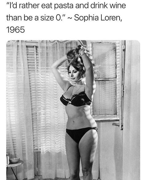 """Ain't nothin' wrong with being a size zero, but there's also nothing wrong with not being a size zero 🙌  Ps. I don't believe this was Sophia Loren's exact words. I think she said, """"all you see I owe to pasta"""" which I feel on a very deep level beautiful <3"""