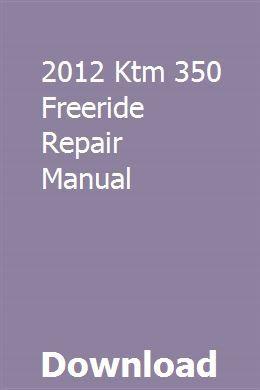 2012 Ktm 350 Freeride Repair Manual Ktm Ktm 690 Enduro Ktm 690