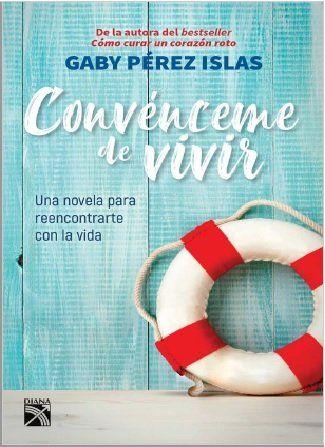 Descargar Convenceme De Vivir Gaby Perez Islas 2019 Pdf Y Epub Libros En Linea Gratis Libros Para Leer Libros De Lectura Gratis