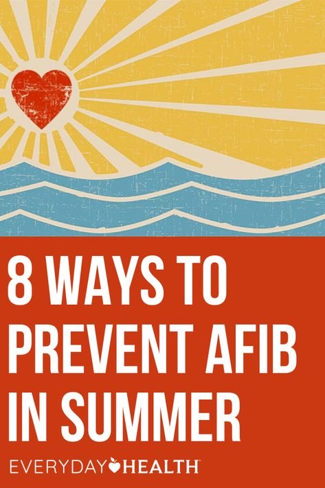 Learn how to stay safe during the summer if you have atrial fibrillation.
