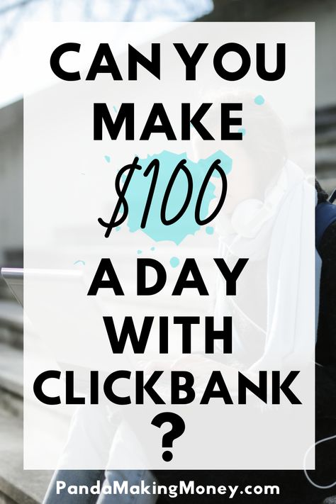 Can you make $100 a day with ClickBank?   Panda Making Money