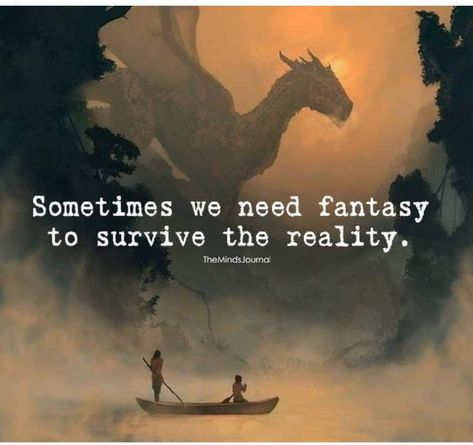 inspirational quotes & We choose the most beautiful Sometimes We Need Fantasy To Survive for you.Sometimes We Need Fantasy To Survive - themindsjournal. most beautiful quotes ideas