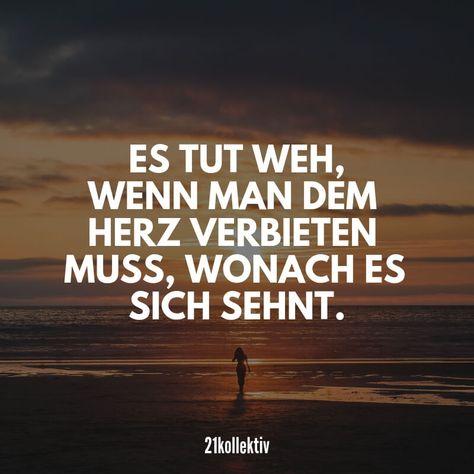 Es tut weh, wenn man dem Herzen verbieten muss, wonach es sich sehnt... #spruch #liebe #liebeskummer #herzschmerz